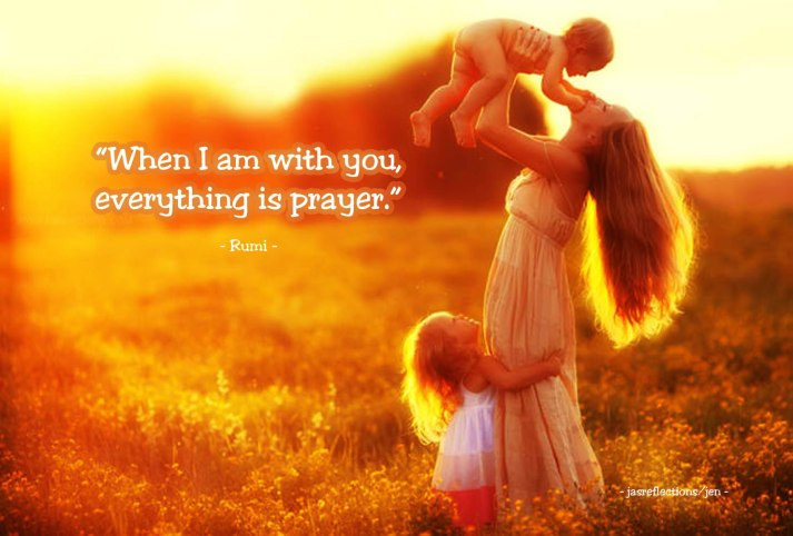 when i am with you everything is prayer